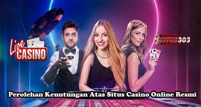 Perolehan Keuntungan Atas Situs Casino Online Resmi