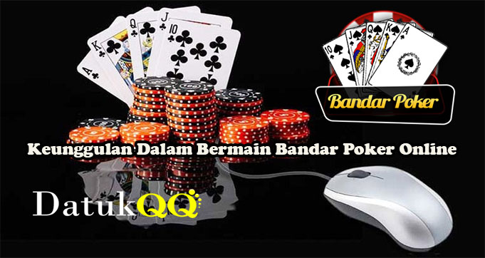 Keunggulan Dalam Bermain Bandar Poker Online
